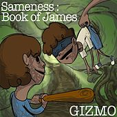Sameness: Book of James by Gizmo