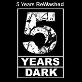 5 Years Rewashed - 5 Years Dark by Various Artists