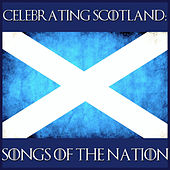 Celebrating Scotland: Songs of the Nation by Various Artists