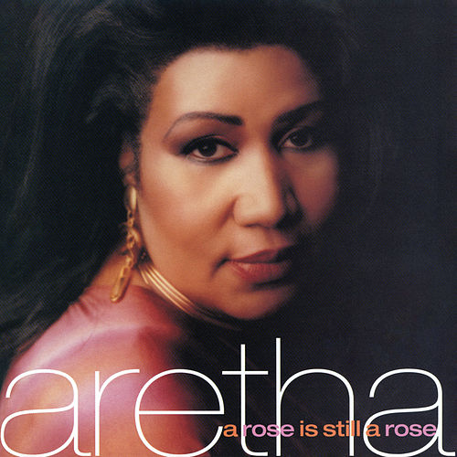 A Rose Is Still A Rose by Aretha Franklin