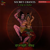 Secret Chants - A Trip To India by Surajit Das