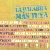 La Palabra Más Tuya. Cantando a Violeta Parra, Gloria Fuertes, Fanny Rubio, Gabriela Mistral … by Various Artists