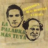 La Palabra Más. Cantando a Blás de Otero y Celaya by Various Artists