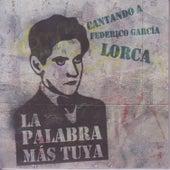 La Palabra Más Tuya Cantando a Federico García Lorca by Various Artists