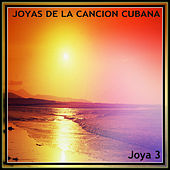 Joyas de la Canción Cubana. Joya 3 by Various Artists