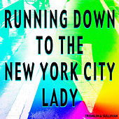 Running Down to the New York City Lady by Sullivan