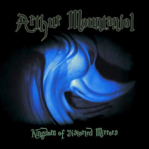 Kingdom of Distorted Mirrors by Arthur Mountaniol