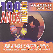 100 Años de Música. Solamente una Vez by Various Artists