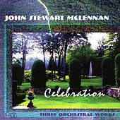 Celebration: Three Orchestral Works by John Stewart Mclennan