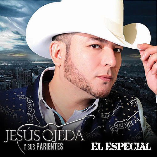 El Especial - Single by Jesus Ojeda Y Sus Parientes