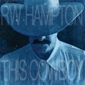 This Cowboy by R.W. Hampton