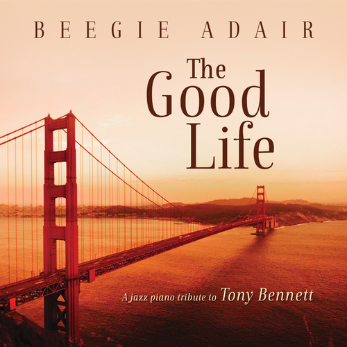 The Good Life: A Jazz Piano Tribute To Tony Bennett by Beegie Adair