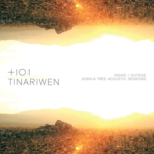 Inside / Outside Joshua Tree Acoustic Sessions by Tinariwen