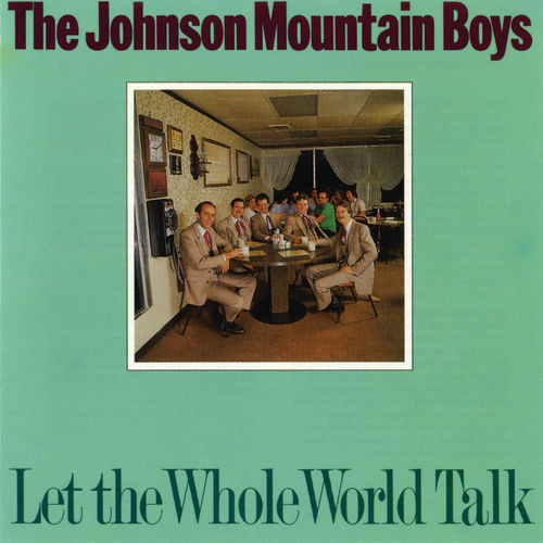 Let the Whole World Talk by The Johnson Mountain Boys