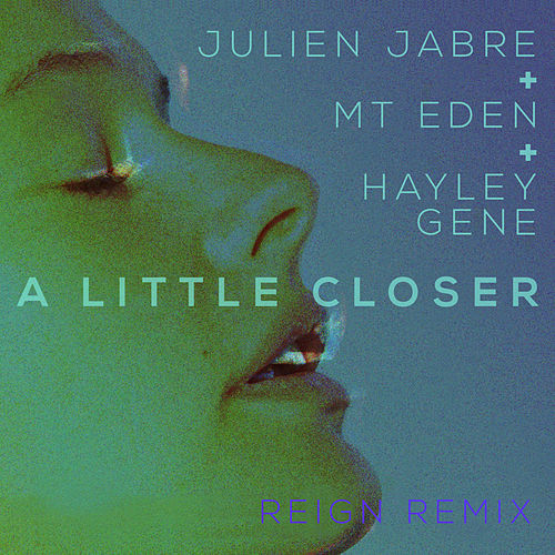 A Little Closer (REIGN Remix) by Mt. Eden
