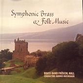 Symphonic Brass & Folk Music by Brass Band Fröschl Hall