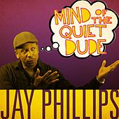 Mind of the Quiet Dude by Jay Phillips