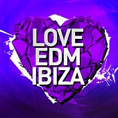Love EDM Ibiza Vol. 2 - EP by Various Artists