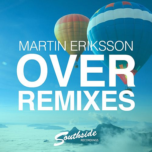 Over (Remixes) by Martin Eriksson
