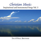 Christian Music: Inspirational And Instrumental Songs, Vol. III by The O'Neill Brothers
