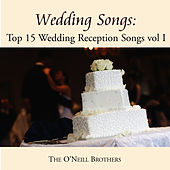 Wedding Songs: Top 15 Wedding Reception Songs, Vol. I by The O'Neill Brothers