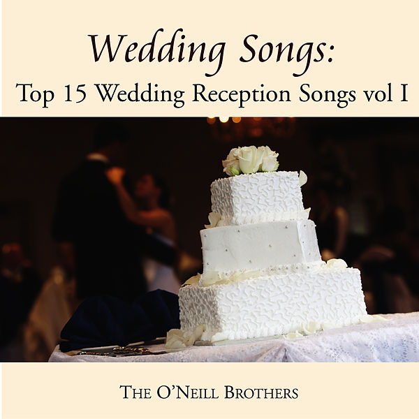 Wedding Songs Top 15 Wedding Reception Songs Vol I By The ONeill Brothers Napster