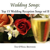 Wedding Songs: Top 15 Wedding Reception Songs, Vol. II by The O'Neill Brothers