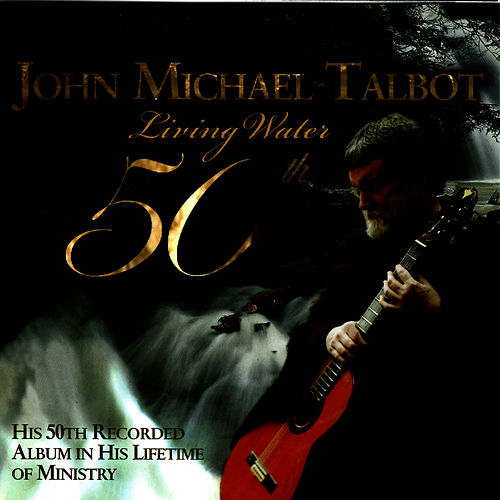 Living Water - 50th by John Michael Talbot