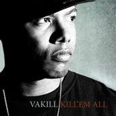 Kill 'Em All by Vakill