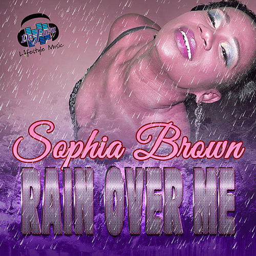 Rain Over Me-Single by Sophia Brown