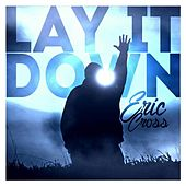 Lay It Down by Eric Cross