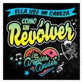 Ella Usó Mi Cabeza Como un Revólver by Los Ángeles azules