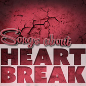Songs About Heartbreak by Various Artists
