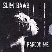 Pardon Me by Slim Bawb