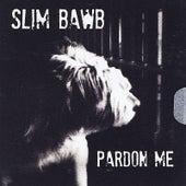 Pardon Me by Slim Bawb