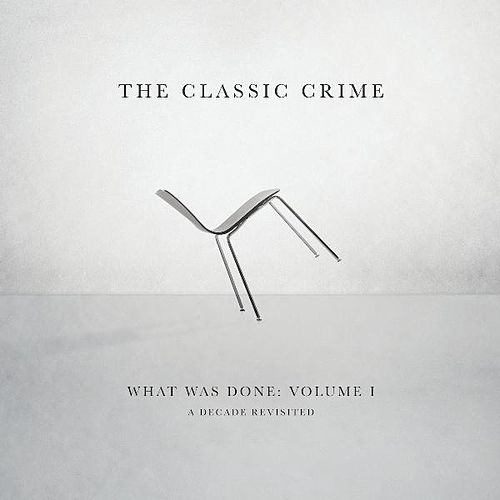 What Was Done, Vol. 1: A Decade Revisited by The Classic Crime