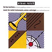 Reich: The Four Sections, Music for Mallet Instruments, Voices and Organ by Steve Reich