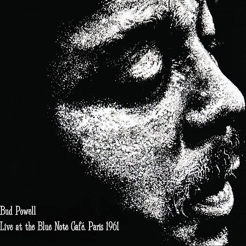 Bud Powell Live at the Blue Note Café, Paris 1961 by Bud Powell