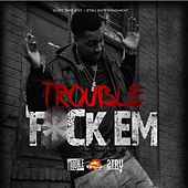 F*ck 'Em by Trouble