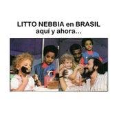 En Brasil, Aquí y Ahora… by Litto Nebbia