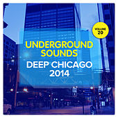 Deep Chicago 2014 - Underground Sounds, Vol. 20 by Various Artists