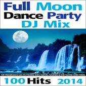Full Moon Dance Party DJ Mix 100 Hits 2014 - Top Progressive Goa Psytrance Rave Festival Masters & Acid Techno Hard House by Various Artists
