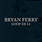 Loop De Li by Bryan Ferry