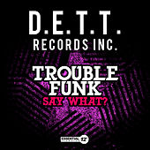 Say What? by Trouble Funk
