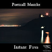 Instant Fires by Poeticall Musicke