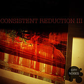 Consistent Reduction III by Various Artists