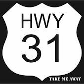 Take Me Away by Highway 31