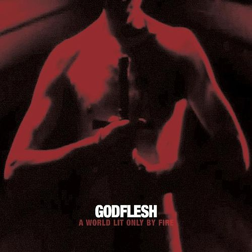 A World Lit Only by Fire by Godflesh