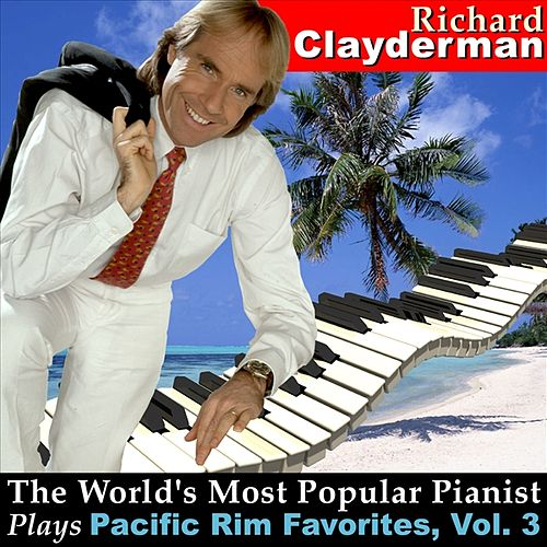The World's Most Popular Pianist Plays Pacific Rim Favorites, Vol. 3 by Richard Clayderman