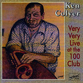 Ken Colyer Very Very Live At The 100 Club by Ken Colyer